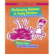 Challenging Behavior in Young Children Understanding, Preventing and Responding Effectively by Kaiser, Barbara; Rasminsky, Judy Sklar, 9780133802665
