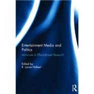 Entertainment Media and Politics: Advances in Effects-Based Research by Holbert; Robert  Lance, 9781138822665