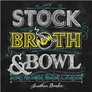 Stock, Broth & Bowl Recipes for Cooking, Drinking & Nourishing by Bender, Jonathan, 9781449472665