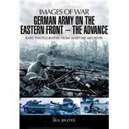 German Army on the Eastern Front: The Advance by Baxter, Ian, 9781473822665