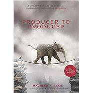 Producer to Producer: A Step-by-Step Guide to Low-Budget Independent Film Producing by Maureen, Ryan A., 9781615932665