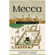 Mecca The Sacred City by Sardar, Ziauddin, 9781620402665