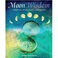 Moon Wisdom: Transform Your Life Using the Moon's Signs and Cycles by Robbins, Heather Roan, 9781782492665