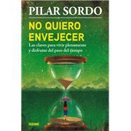 No quiero envejecer by Sordo, Pilar, 9786075272665