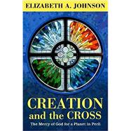 Creation and the Cross by Johnson, Elizabeth A., 9781626982666