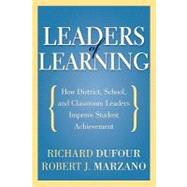 Leaders of Learning: How District, School, and Classroom Leaders Improve Student Achievement by Dufour, Richard; Marzano, Robert J., 9781935542667