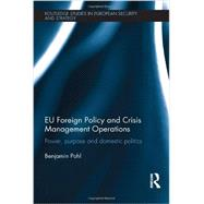 EU Foreign Policy and Crisis Management Operations: Power, Purpose and Domestic Politics by Pohl; Benjamin, 9780415712668
