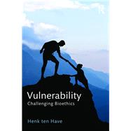 Vulnerability: Challenging Bioethics by ten Have; Henk, 9781138652668