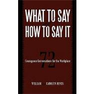 What to Say and How to Say It: 72 Courageous Conversations for the Workplace by Hines, William; Hines, Carolyn, 9781450212670