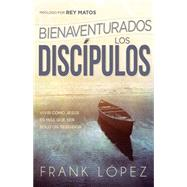Bienaventurados los disc¡pulos / Blessed are the Disciples by L¢pez, Frank, 9781629982670