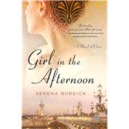 Girl in the Afternoon A Novel of Paris by Burdick, Serena, 9781250082671