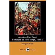 Memoires Pour Servir a L'histoire De Mon Temps, Tome V by Guizot, Francois, 9781409952671