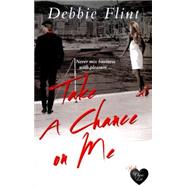 Take a Chance on Me by Flint, Debbie, 9781781892671