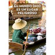 El mundo (no) es un lugar peligroso / The World Is Not A Dangerous Place by Gual, Xavier, 9788416012671