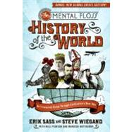 The Mental Floss History of the World: An Irreverent Romp Through Civilization's Best Bits by Sass, Erik, 9780061842672