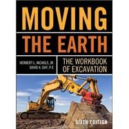 Moving The Earth: The Workbook of Excavation Sixth Edition by Nichols, Herbert; Day, David, 9780071502672