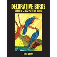 Decorative Birds Stained Glass Pattern Book by Linda Daniels, 9780486272672