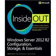 Windows Server 2012 R2 Inside Out Volume 1 Configuration, Storage, & Essentials by Stanek, William, 9780735682672