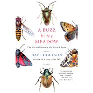 A Buzz in the Meadow The Natural History of a French Farm by Goulson, Dave, 9781250072672