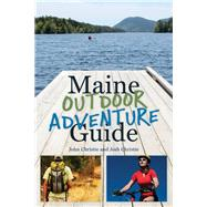 Maine Outdoor Adventure Guide by Christie, John; Christie, Josh, 9781608932672