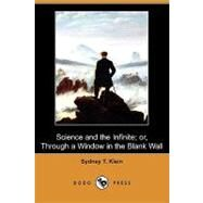 Science and the Infinite; Or, Through a Window in the Blank Wall by Klein, Sydney T., 9781409932673