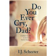 Do You Ever Cry, Dad? by Schecter, I. J., 9781459742673