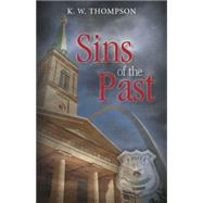 Sins of the Past by Thompson, K. W., 9781940262673