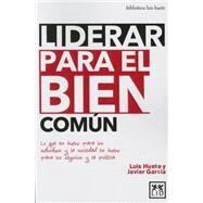 Liderar para el bien común by Huete, Luis; García, Javier; Alvarez-Pallete, Jose Maria, 9788483562673