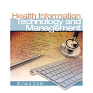 Health Information Technology and Management by Gartee, Richard, 9780131592674