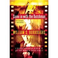 Come in with the Dutchman A Revised Screenplay Version of The Last Words of Dutch Schultz by Burroughs, William S.; Grauerholz, James, 9780802122674