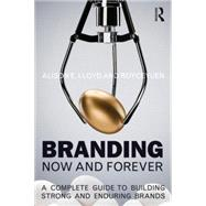 Branding Now and Forever: A complete guide to building strong and enduring brands by Yuen; Royce, 9781138802674