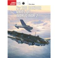 Fw 200 Condor Units of World War 2 by Goss, Chris; Davey, Chris; Postlethwaite, Mark, 9781472812674