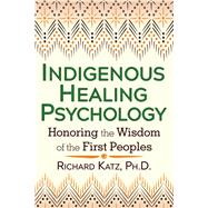 Indigenous Healing Psychology by Katz, Richard, 9781620552674