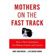 Mothers on the Fast Track How a New Generation Can Balance Family and Careers by Mason, Mary Ann; Ekman, Eve Mason, 9780195182675