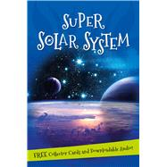 Super Solar System Everything you want to know about our Solar System in one amazing book by Unknown, 9780753472675