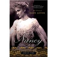 Nancy: The Story of Lady Astor by Fort, Adrian, 9781250042675