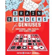 Brain Benders for Geniuses Crosswords, Logic Puzzles, Word Games & More by Unknown, 9781454912675