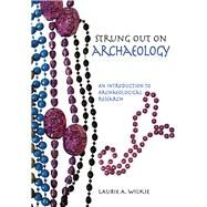 Strung Out on Archaeology: An Introduction to Archaeological Research by Wilkie,Laurie A, 9781611322675