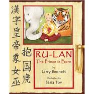 The Prince Is Born Ru-lan by Bennett, Larry; Tov, Basia, 9781940242675