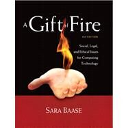 A Gift of Fire Social, Legal, and Ethical Issues for Computing Technology by Baase, Sara, 9780132492676