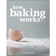 How Baking Works : Exploring the Fundamentals of Baking Science by Figoni, Paula I., 9780470392676