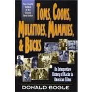 Toms, Coons, Mulattoes, Mammies, and Bucks : An Interpretive History of Blacks in American Films, Fourth Edition by Bogle, Donald, 9780826412676