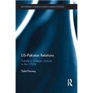 US-Pakistan Relations: PakistanÆs Strategic Choices in the 1990s by Farooq; Talat, 9781138952676