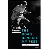 The Road Beneath My Feet by Turner, Frank, 9781468312676