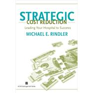 Strategic Cost Reduction: Leading Your Hospital to Success by Rindler, Michael E., 9781567932676