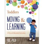 Toddlers Moving & Learning by Pica, Rae, 9781605542676