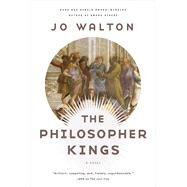 The Philosopher Kings A Novel by Walton, Jo, 9780765332677