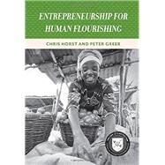 Entrepreneurship for Human Flourishing by Horst, Chris; Greer, Peter, 9780844772677