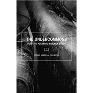 The Undercommons: Fugitive Planning & Black Study by Harney, Stefano; Moten, Fred, 9781570272677
