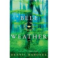 Bell Weather A Novel by Mahoney, Dennis, 9781627792677